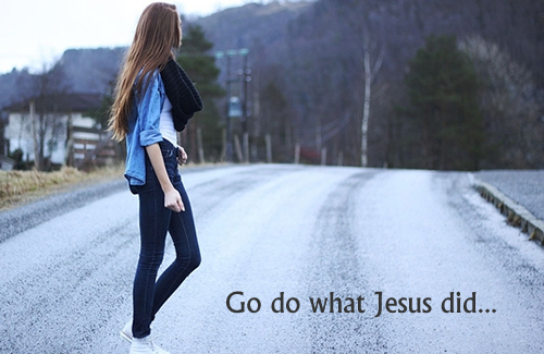 Go do what Jesus did
